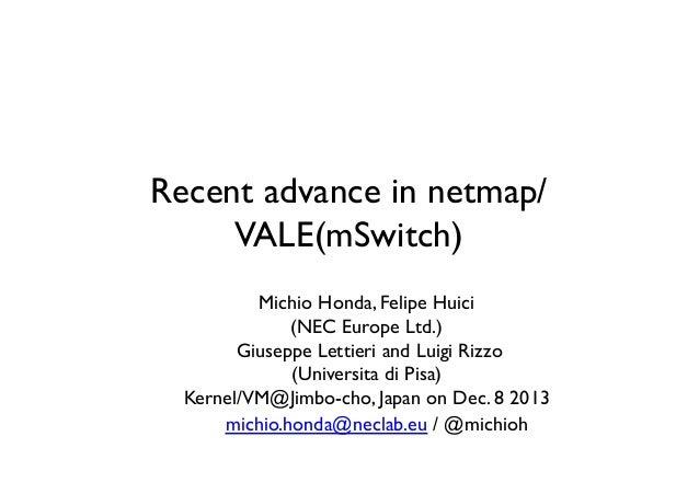 Recent advance in netmap/ VALE(mSwitch) Michio Honda, Felipe Huici  (NEC Europe Ltd.)  Giuseppe Lettieri and Luigi Rizz...