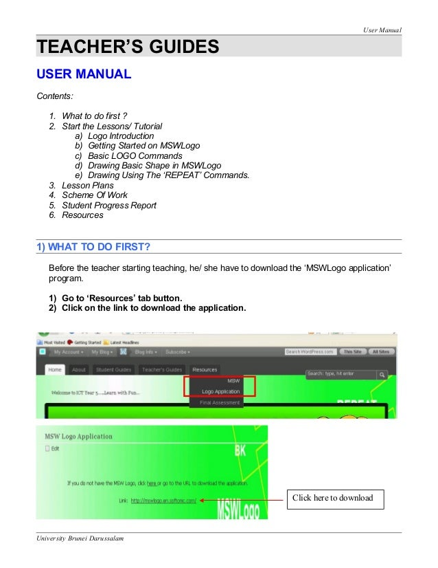User Manual TEACHER'S GUIDES USER MANUAL Contents: 1. What to do first ? 2. Start the Lessons/ Tutorial a) Logo Introducti...