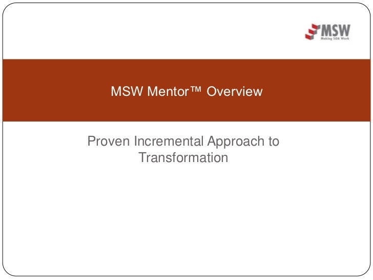 Proven Incremental Approach to Transformation<br />MSW Mentor™ Overview<br />