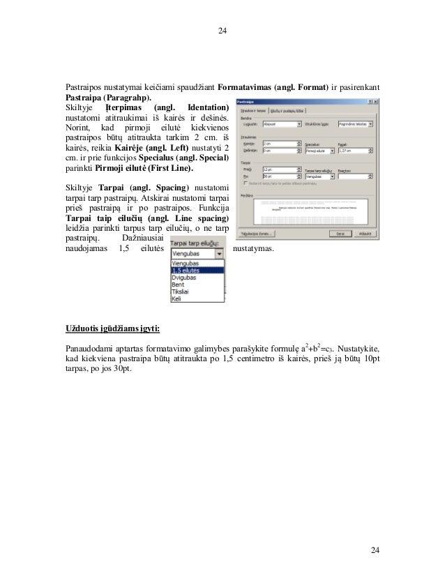 24 24 Pastraipos nustatymai keičiami spaudžiant Formatavimas (angl. Format) ir pasirenkant Pastraipa (Paragrahp). Skiltyje...