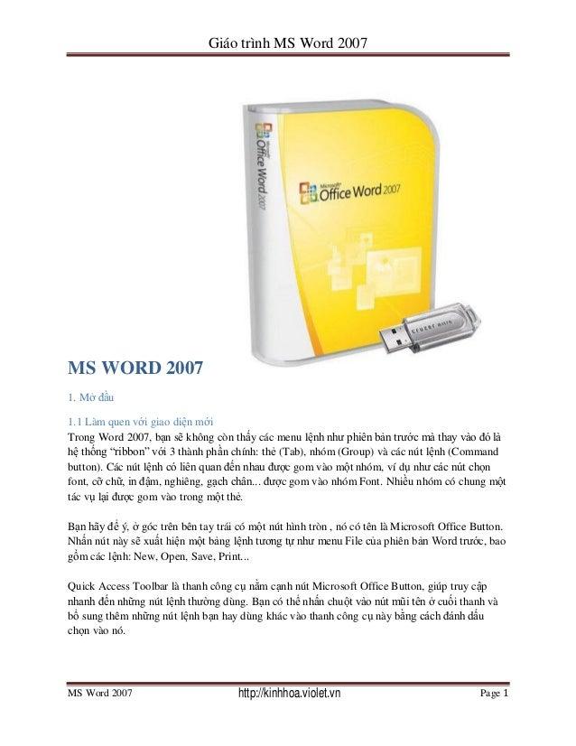 Giáo trình MS Word 2007MS Word 2007 Page 1MS WORD 20071. Mở đầu1.1 Làm quen với giao diện mớiTrong Word 2007, bạn sẽ không...