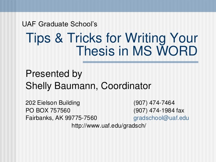 Tips & Tricks for Writing Your Thesis in MS WORD Presented by  Shelly Baumann, Coordinator 202 Eielson Building    (907) 4...