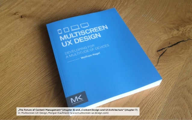 """""""The Future of Content Management"""" (chapter 6) and """"Content Design and UI Architecture"""" (chapter 7) in: Multiscreen UX Des..."""