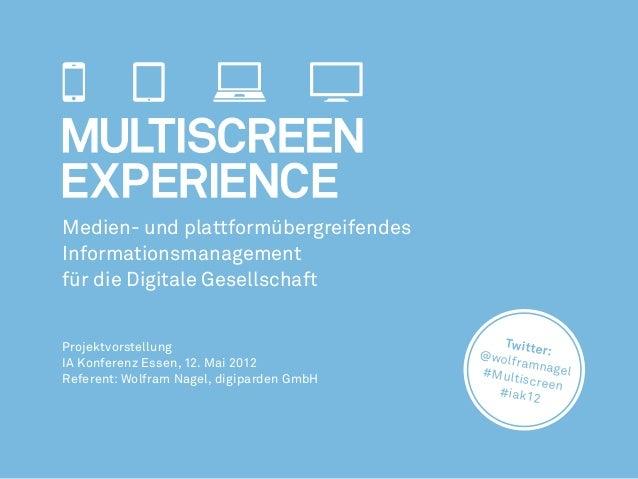 Medien- und plattformübergreifendes Informationsmanagement für die Digitale Gesellschaft Projektvorstellung IA Konferenz E...