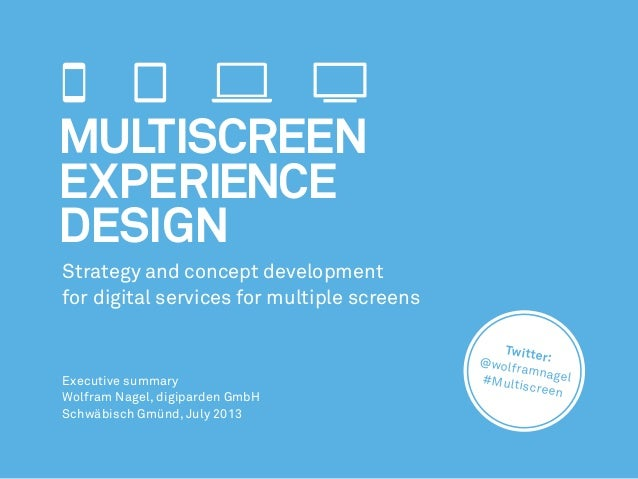 Twitter:@wolframnagel#Multiscreen Multiscreen Experience Design Strategy and concept development for digital services for ...