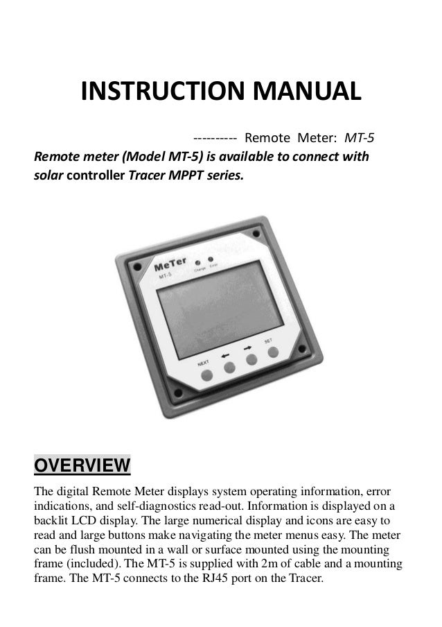 INSTRUCTION MANUAL ---------- Remote Meter: MT-5 Remote meter (Model MT-5) is available to connect with solar controller T...