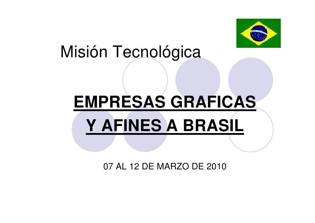 Misión Tecnológica    EMPRESAS GRAFICAS   Y AFINES A BRASIL       07 AL 12 DE MARZO DE 2010