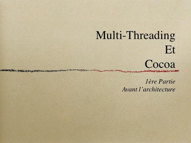 Multi-Threading             Et         Cocoa             1ère Partie    Avant l'architecture