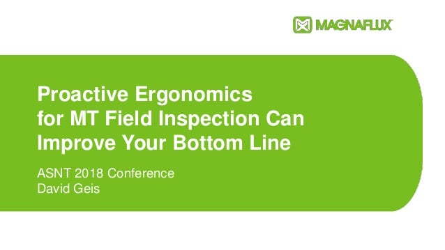 Proactive Ergonomics for MT Field Inspection Can Improve Your Bottom Line ASNT 2018 Conference David Geis