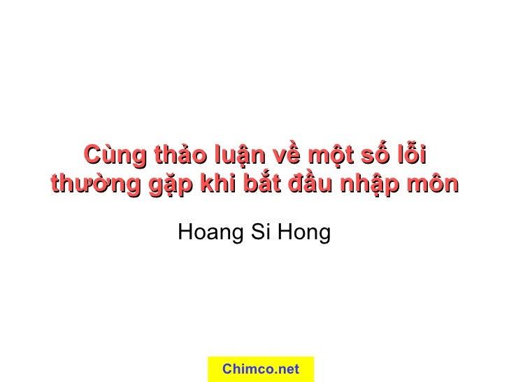 Cùng thảo luận về một số lỗi thường gặp khi bắt đầu nhập môn Hoang Si Hong Chimco.net