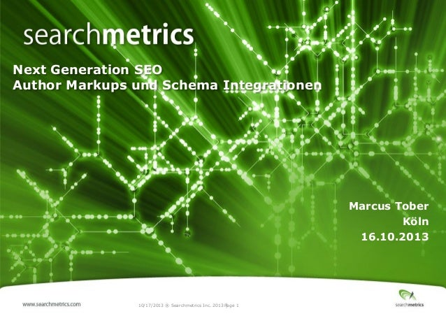 Next Generation SEO Author Markups und Schema Integrationen  Marcus Tober Köln 16.10.2013  10/17/2013 ® Searchmetrics Inc....