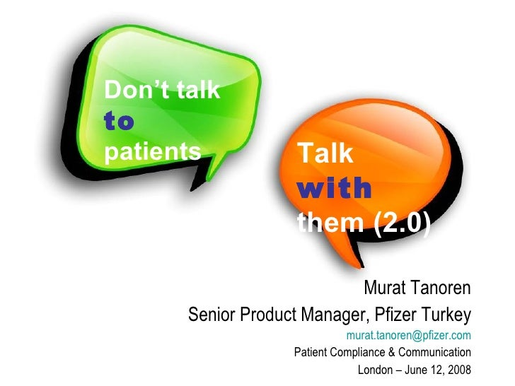 Don't talk  to  patients Talk  with  them (2.0) Murat Tanoren Senior Product Manager, Pfizer Turkey [email_address] Patien...