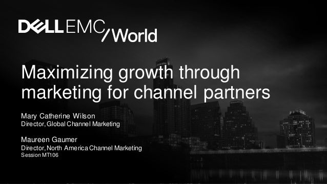 Maximizing growth through marketing for channel partners Mary Catherine Wilson Director,Global Channel Marketing Maureen G...