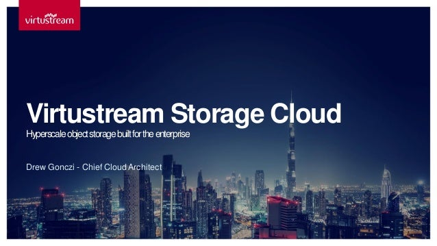 ©Copyright 2016 Virtustream, Inc. All Rights Reserved. Drew Gonczi - Chief Cloud Architect Virtustream Storage Cloud Hyper...
