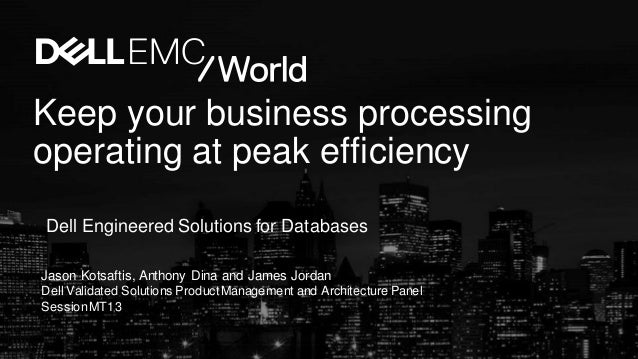 Keep your business processing operating at peak efficiency Dell Engineered Solutions for Databases Jason Kotsaftis, Anthon...