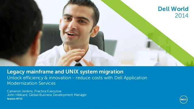 Dell World 2014  Legacy mainframe and UNIX system migration Unlock efficiency & innovation - reduce costs with Dell Applic...