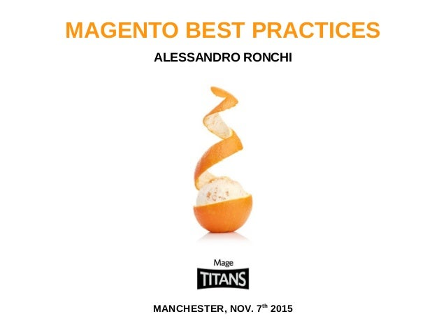 MAGENTO BEST PRACTICES ALESSANDRO RONCHI MANCHESTER, NOV. 7th 2015