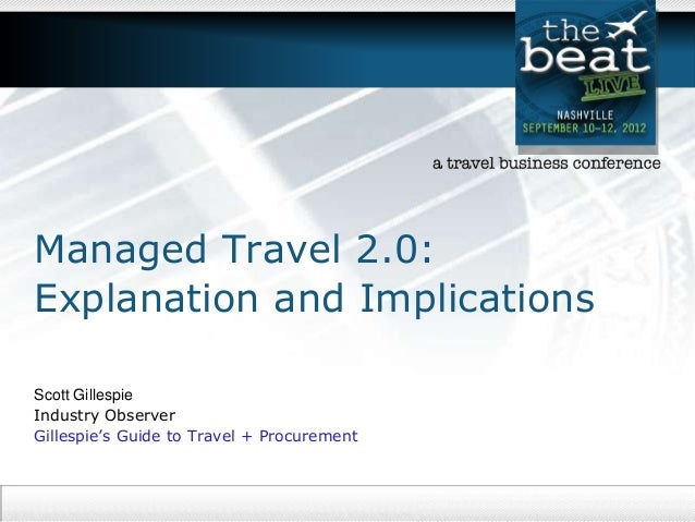Managed Travel 2.0:Explanation and ImplicationsScott GillespieIndustry ObserverGillespie's Guide to Travel + Procurement