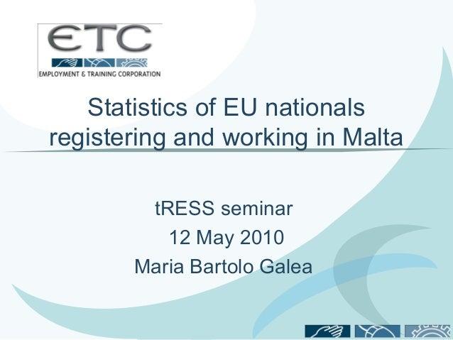 Statistics of EU nationalsregistering and working in Malta        tRESS seminar          12 May 2010       Maria Bartolo G...