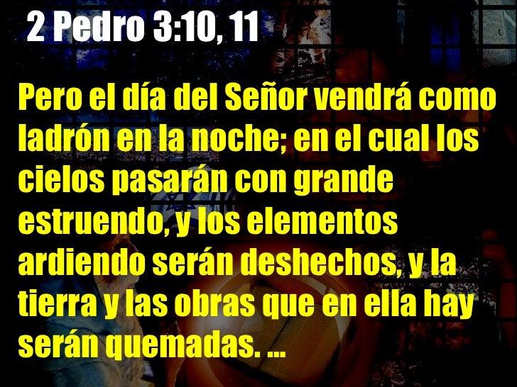 2 Pedro 3:10,11  … Puesto que todas estas cosas han de ser deshechas, ¡cómo no debéis vosotros andar en santa y piadosa ma...