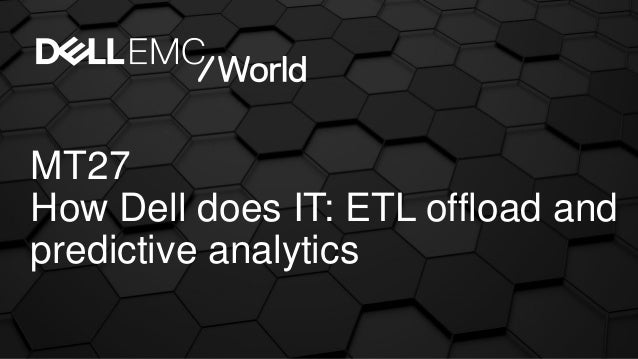 MT27 How Dell does IT: ETL offload and predictive analytics