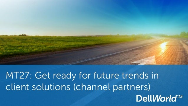 MT27: Get ready for future trends in client solutions (channel partners)