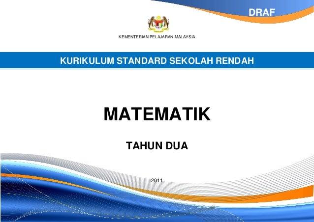 DRAF KEMENTERIAN PELAJARAN MALAYSIA  KURIKULUM STANDARD SEKOLAH RENDAH  MATEMATIK TAHUN DUA  2011