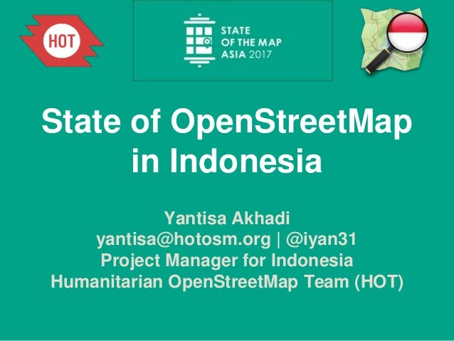 State of OpenStreetMap in Indonesia Yantisa Akhadi yantisa@hotosm.org | @iyan31 Project Manager for Indonesia Humanitarian...