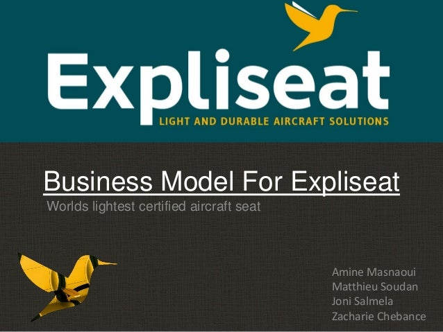 Business Model For Expliseat Amine Masnaoui Matthieu Soudan Joni Salmela Zacharie Chebance Worlds lightest certified aircr...