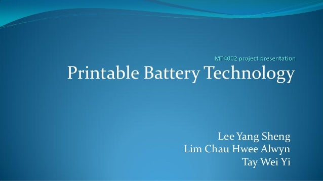 Printable Battery Technology  Lee Yang Sheng Lim Chau Hwee Alwyn Tay Wei Yi