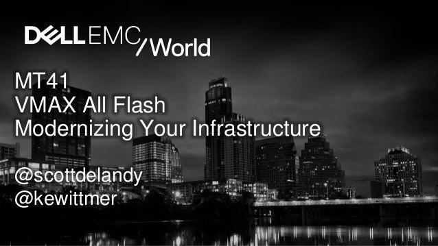 MT41 VMAX All Flash Modernizing Your Infrastructure @scottdelandy @kewittmer