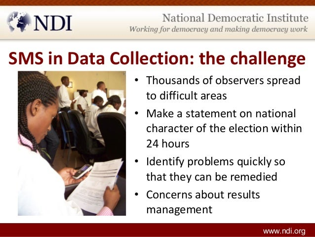 SMS in Data Collection: the challenge • Thousands of observers spread to difficult areas • Make a statement on national ch...