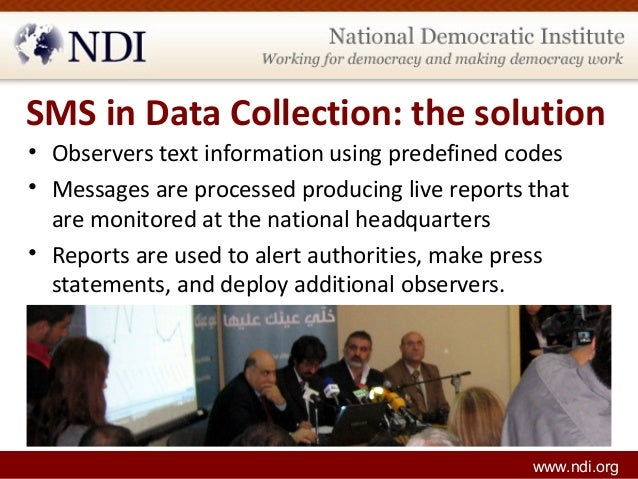 SMS in Data Collection: the solution • Observers text information using predefined codes • Messages are processed producin...
