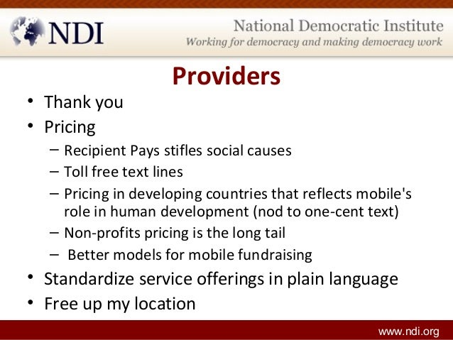 Providers • Thank you • Pricing – Recipient Pays stifles social causes – Toll free text lines – Pricing in developing coun...