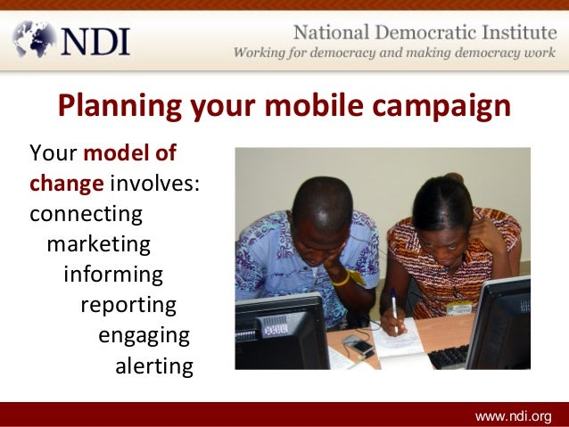 Planning your mobile campaign Your model of change involves: connecting marketing informing reporting engaging alerting ww...