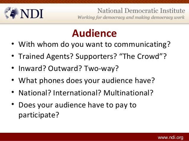 """Audience • With whom do you want to communicating? • Trained Agents? Supporters? """"The Crowd""""? • Inward? Outward? Two-way? ..."""