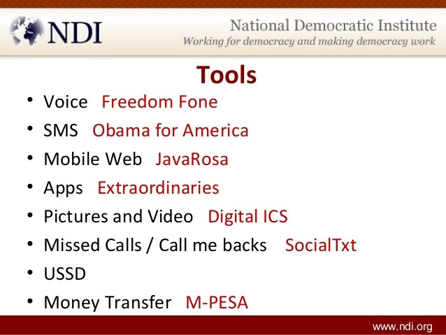 Tools • Voice Freedom Fone • SMS Obama for America • Mobile Web JavaRosa • Apps Extraordinaries • Pictures and Video Digit...