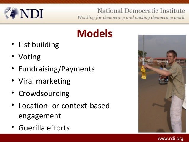 Models • List building • Voting • Fundraising/Payments • Viral marketing • Crowdsourcing • Location- or context-based enga...