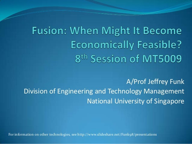A/Prof Jeffrey Funk Division of Engineering and Technology Management National University of Singapore  For information on...