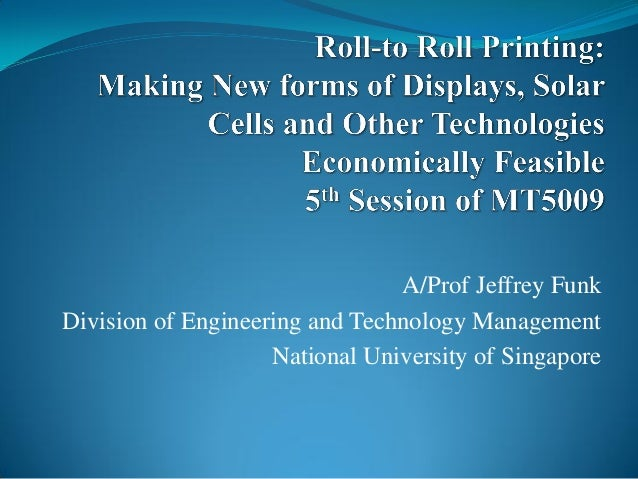 A/Prof Jeffrey FunkDivision of Engineering and Technology Management                    National University of Singapore