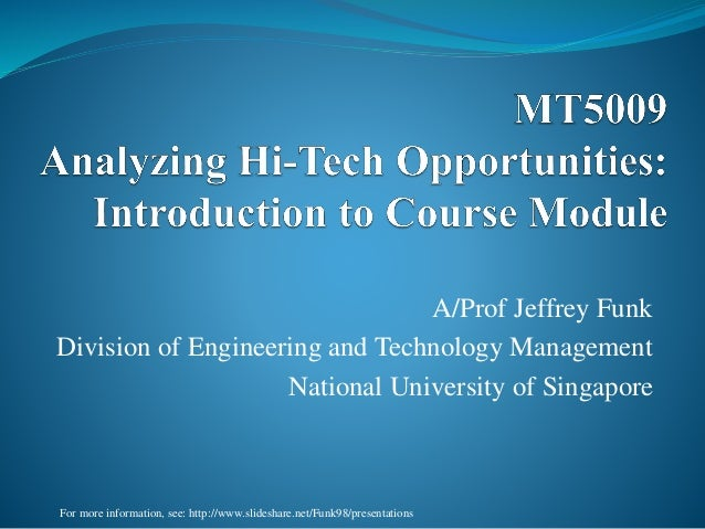 A/Prof Jeffrey Funk Division of Engineering and Technology Management National University of Singapore For more informatio...