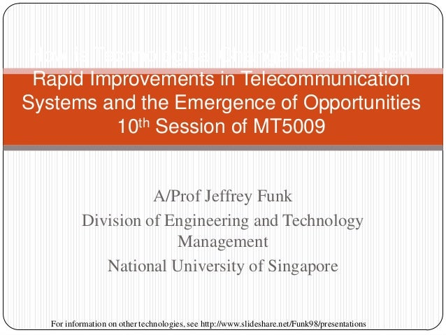A/Prof Jeffrey Funk Division of Engineering and Technology Management National University of Singapore How is Technologica...