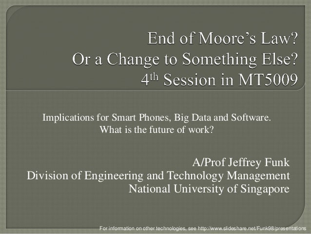 A/Prof Jeffrey Funk Division of Engineering and Technology Management National University of Singapore For information on ...