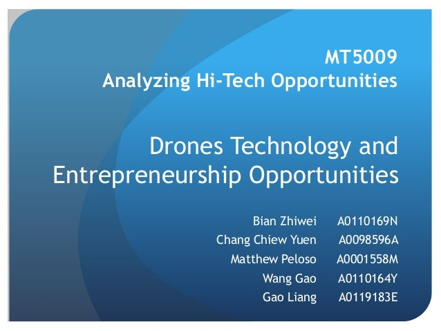 Drones Technology and Entrepreneurship Opportunities  MT5009 Analyzing Hi-Tech Opportunities  Bian Zhiwei  A0110169N  Chan...