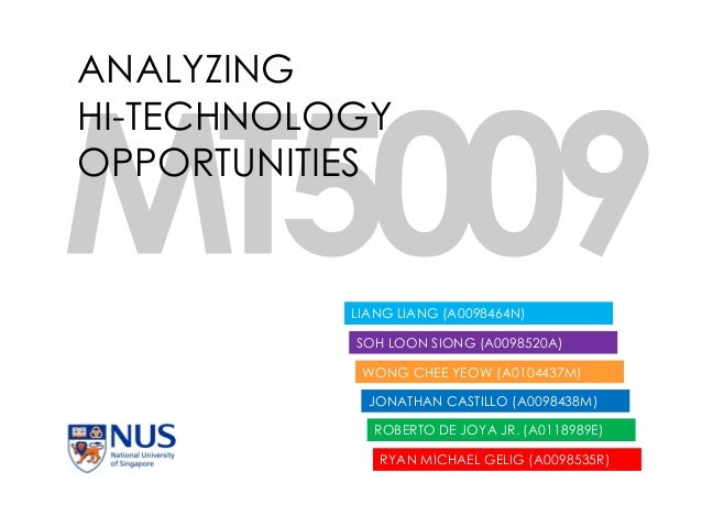 ANALYZING HI-TECHNOLOGY OPPORTUNITIES  LIANG LIANG (A0098464N)  SOH LOON SIONG (A0098520A) WONG CHEE YEOW (A0104437M) JONA...