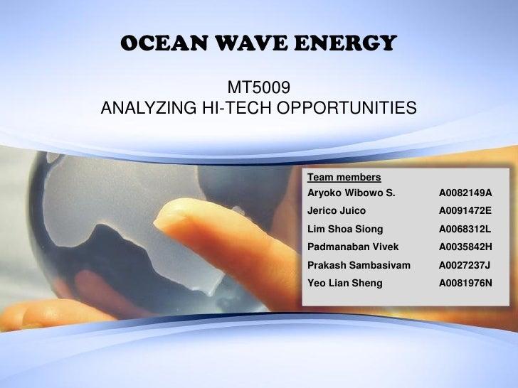 OCEAN WAVE ENERGY             MT5009ANALYZING HI-TECH OPPORTUNITIES                    Team members                    Ary...