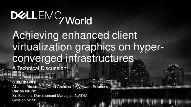 Achieving enhanced client virtualization graphics on hyper- converged infrastructures A Technical Discussion Gus Chavira A...