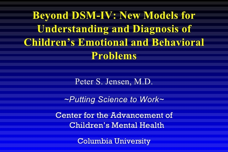 Peter S. Jensen, M.D. ~Putting Science to Work~ Center for the Advancement of Children's Mental Health  Columbia Universit...