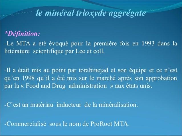 le minéral trioxyde aggrégate *Définition: -Le MTA a été évoqué pour la première fois en 1993 dans la littérature scientif...