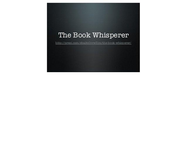 The Book Whisperer http://prezi.com/eba9q0ivw3jm/the-book-whisperer/